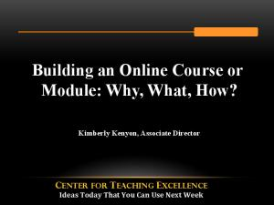 Building an Online Course or Module: Why, What, How?