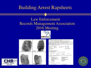 Building Arrest Rapsheets. Law Enforcement Records Management Association 2016 Meeting