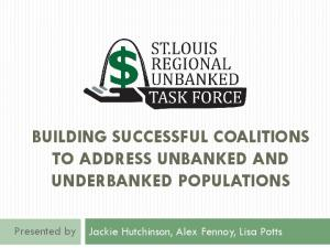BUILDING SUCCESSFUL COALITIONS TO ADDRESS UNBANKED AND UNDERBANKED POPULATIONS