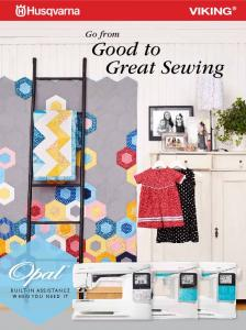 BUILT-IN ASSISTANCE WHEN YOU NEED IT. Go from. Good to Great Sewing