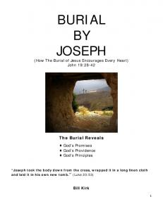 BURIAL BY JOSEPH. (How The Burial of Jesus Encourages Every Heart) John 19: The Burial Reveals. God s Promises God s Providence God s Principles