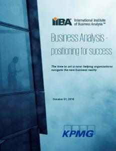 Business Analysis - positioning for success. The time to act is now: helping organizations navigate the new business reality