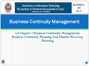 Business Continuity Management. 1.0 Chapter 1 Business Continuity Management, Business Continuity Planning And Disaster Recovery Planning