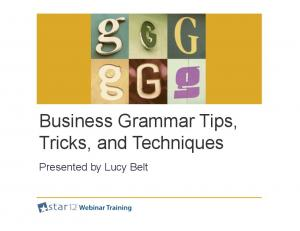 Business Grammar Tips, Tricks, and Techniques. Presented by Lucy Belt