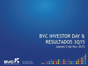 BVC INVESTOR DAY & RESULTADOS 3Q15 Jueves 5 de Nov 2015