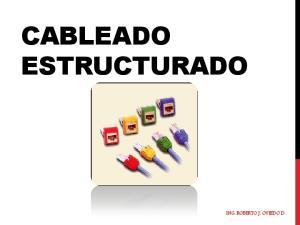 CABLEADO ESTRUCTURADO ING. ROBERTO J. OVIEDO D