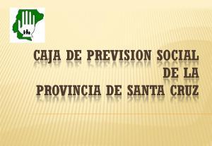 CAJA DE PREVISION SOCIAL DE LA PROVINCIA DE SANTA CRUZ