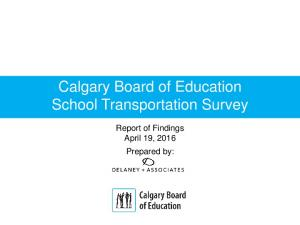 Calgary Board of Education School Transportation Survey. Report of Findings April 19, 2016 Prepared by: