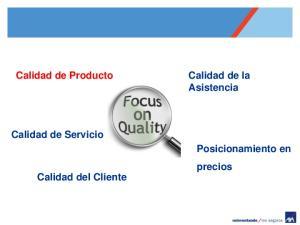 Calidad de Producto. Calidad de la Asistencia. Calidad de Servicio. Posicionamiento en precios. Calidad del Cliente