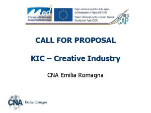 CALL FOR PROPOSAL. KIC Creative Industry. CNA Emilia Romagna