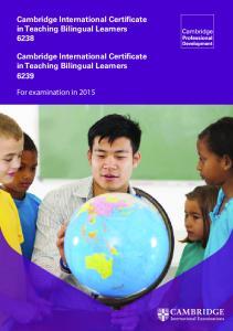 Cambridge International Certificate in Teaching Bilingual Learners 6238 Cambridge International Certificate in Teaching Bilingual Learners 6239