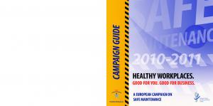 CAMPAIGN GUIDE HEALTHY WORKPLACES. GOOD FOR YOU. GOOD FOR BUSINESS. A EUROPEAN CAMPAIGN ON SAFE MAINTENANCE