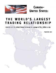 CANADA UNITED STATES: THE WORLD S LARGEST TRADING RELATIONSHIP
