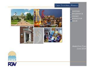 Cape Girardeau, Missouri DOWNTOWN REVITALIZATION & ECONOMIC ASSISTANCE FOR MISSOURI MARKETING PLAN JUNE 2009