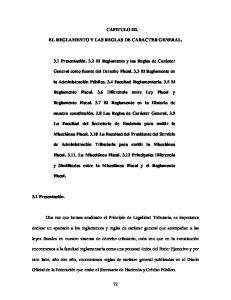 CAPITULO III. EL REGLAMENTO Y LAS REGLAS DE CARACTER GENERAL. 3.1 Presentación. 3.2 El Reglamento y las Reglas de Carácter