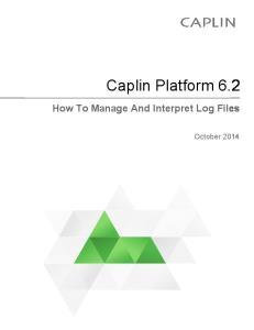 Caplin Platform 6.2. How To Manage And Interpret Log Files. October 2014