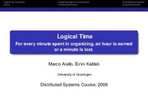 Capturing Causality Assigning logical timestamps Distributed snapshot. Logical Time
