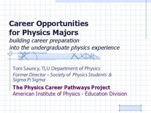 Career Opportunities for Physics Majors building career preparation into the undergraduate physics experience