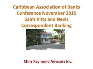 Caribbean Association of Banks Conference November 2015 Saint Kitts and Nevis Correspondent Banking. Chris Raymond Advisors Inc
