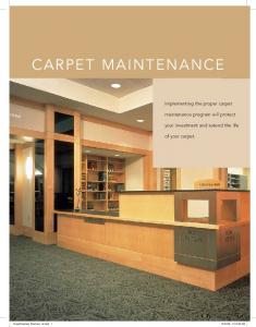 CARPET MAINTENANCE. Implementing the proper carpet. maintenance program will protect. your investment and extend the life. of your carpet