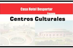 Casa Hotel Despertar. Presenta. Centros Culturales