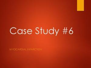 Case Study #6 MYOCARDIAL INFARCTION