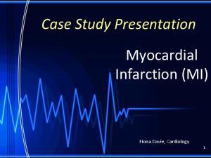 Case Study Presentation. Myocardial Infarction (MI) Fiona Davie, Cardiology 1