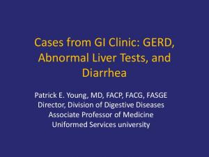 Cases from GI Clinic: GERD, Abnormal Liver Tests, and Diarrhea