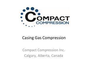 Casing Gas Compression. Compact Compression Inc. Calgary, Alberta, Canada