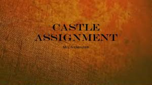 Castle Assignment. Mrs. Frickenstein