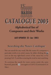 CATALOGUE Alphabetical list of Composers and their Works. Searching the Naxos Catalogue. LAST UPDATED 22 -Jan -2003