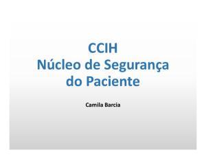 CCIH Núcleo de Segurança. Camila Barcia