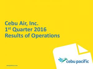 Cebu Air, Inc. 1 st Quarter 2016 Results of Operations. cebupacificair.com