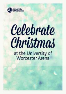 Celebrate Christmas. at the University of Worcester Arena