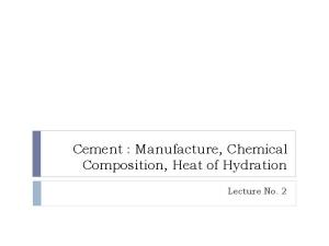 Cement : Manufacture, Chemical Composition, Heat of Hydration. Lecture No. 2