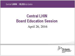 Central LHIN Board Education Session. April 26, 2016