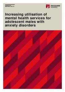 CENTRE FOR EMOTIONAL HEALTH. Increasing utilisation of mental health services for adolescent males with anxiety disorders