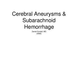 Cerebral Aneurysms & Subarachnoid Hemorrhage. Daniel Surdell, MD UNMC