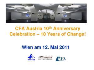 CFA Austria 10 th Anniversary Celebration 10 Years of Change! Wien am 12. Mai 2011