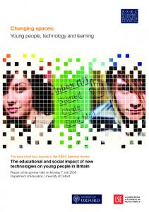 Changing spaces: Young people, technology and learning. The educational and social impact of new technologies on young people in Britain