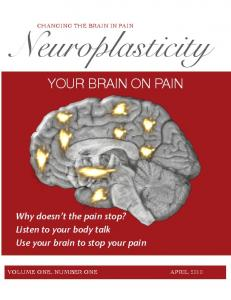 CHANGING THE BRAIN IN PAIN. Neuroplasticity YOUR BRAIN ON PAIN. Why doesn t the pain stop? Listen to your body talk Use your brain to stop your pain