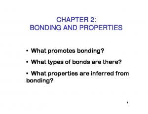 CHAPTER 2: BONDING AND PROPERTIES. What promotes bonding? What types of bonds are there? What properties are inferred from bonding?