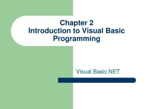 Chapter 2 Introduction to Visual Basic Programming. Visual Basic.NET