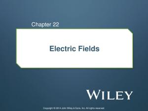 Chapter 22. Electric Fields. Copyright 2014 John Wiley & Sons, Inc. All rights reserved