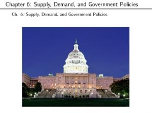 Chapter 6: Supply, Demand, and Government Policies. Ch. 6: Supply, Demand, and Government Policies