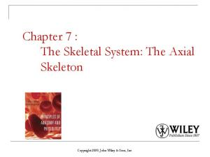 Chapter 7 : The Skeletal System: The Axial Skeleton. Copyright 2009, John Wiley & Sons, Inc