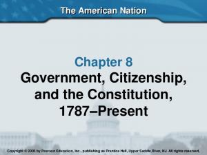 Chapter 8 Government, Citizenship, and the Constitution, 1787 Present