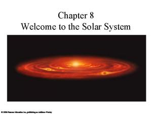 Chapter 8 Welcome to the Solar System