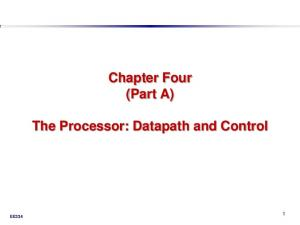 Chapter Four (Part A) The Processor: Datapath and Control