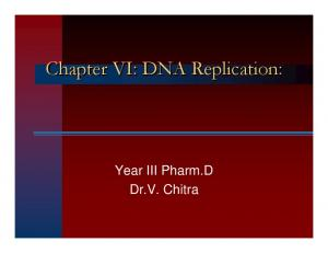 Chapter VI: DNA Replication: Year III Pharm.D Dr.V. Chitra
